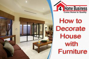 How to Decorate House with Furniture