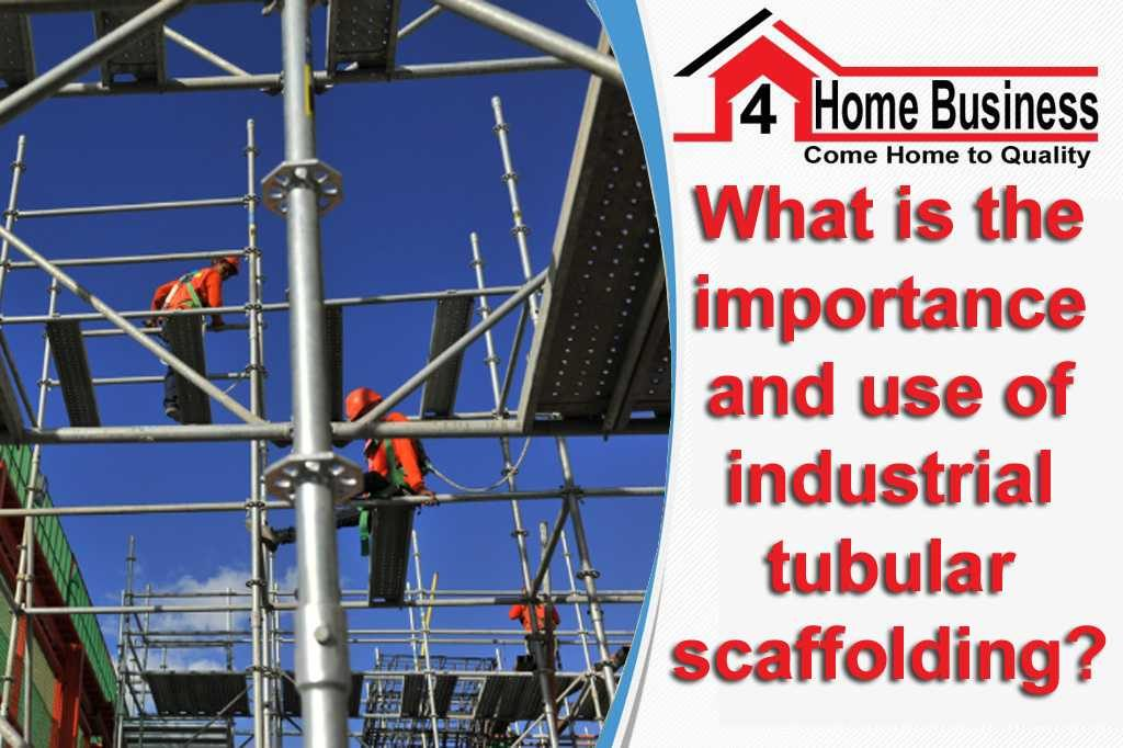 What is the importance and use of industrial tubular scaffolding?